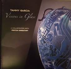 Tammy Garcia: Visions in Glass: A Collaboration with Preston Singletary:  Garcia, Tammy, and Preston Singletary (Exhibition catalog). Text by Nina  Anthony and Benjamin Rose: Amazon.com: Books