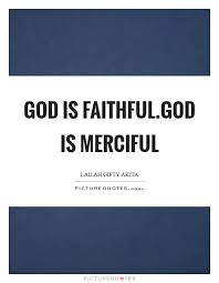 god is faithful god is merciful picture quotes