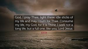 """jim elliot quote """"god i pray thee light these idle sticks of my"""