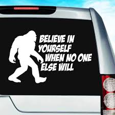 Bigfoot Believe In Yourself When No One Else Will Decal Sticker