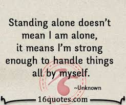 standing alone doesn t mean i m alone it means i m strong enough