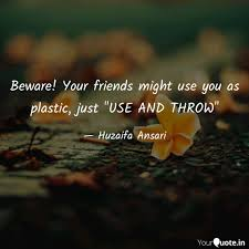 beware your friends migh quotes writings by huzaifa ansari