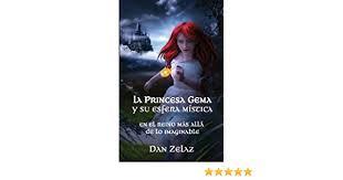 La princesa Gema y su esfera mística (Spanish Edition) eBook: Zelaz, Dan,  Dudina, Elena, Mirabal, Julissa, Vargas, Nercido, Zelaz, Del Alba, Burns,  Belle, Burns, Alyssa: Amazon.in: Kindle Store