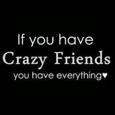 for my one special crazy friend