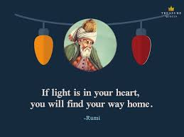 rumi famous quote if light is in your heart you will your