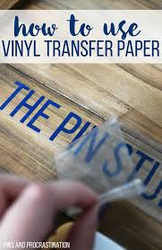 How To Use Vinyl Transfer Paper Vinyl Transfer Tape Pins And Procrastination