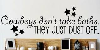 Design With Vinyl Cowboys Don T Take Baths They Just Dust Off Wall Decal Wayfair
