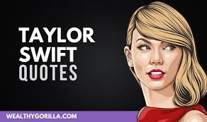 of the most inspiring taylor swift quotes wealthy gorilla