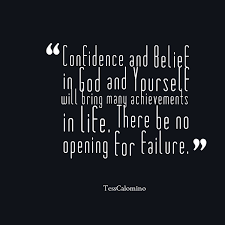 confidence and belief in god and yourself will bring many