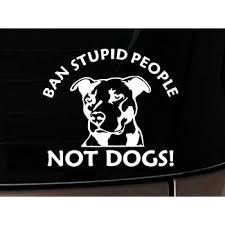 Amazon Com Ban Stupid People Not Dogs Pitbull Dog Ipad Vinyl Car Window Decal Sticker Pit Bull Everything Else