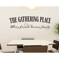 Winston Porter The Gathering Place Where Friends Become Family Vinyl Words Wall Decal Wayfair