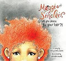 Maggie Sinclair, Will You Please Fix Your Hair?! - Kindle edition by Dixon,  Hilary, Howell, Gabrielle. Children Kindle eBooks @ Amazon.com.