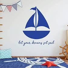 Amazon Com Sailboat Wall Decal Let Your Dreams Set Sail Vinyl Decorations For Boy S Bedroom Playroom Or Study Area Handmade