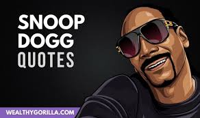 classic snoop dogg quotes to brighten your day wealthy