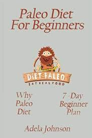 Paleo Diet: Paleo Diet for beginners, Why Paleo Diet, 7-Day Paleo ...
