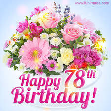 Happy 78th Birthday Greeting Card - Beautiful Flowers and Flashing ...