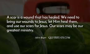 top scars and wounds quotes famous quotes sayings about