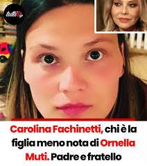 Carolina Fachinetti, chi è la figlia meno nota di Ornella Muti ...