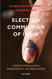 Election Commission of India: Institutionalising Democratic Uncertainties:  Singh, Ujjwal Kumar, Roy, Anupama: 9780199494255: Amazon.com: Books