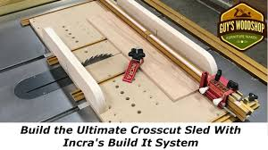 Build The Ultimate Crosscut Sled With Incra S Build It System Youtube