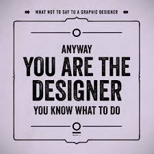 don t ever say these things to a graphic designer inspirationfeed