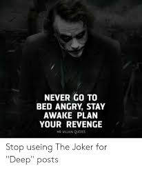 never go to bed angry stay awake plan your revenge mr villain