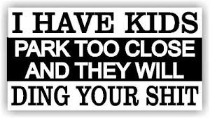 5 Funny Bumper Sticker Warning I Have Kids Don T Park To Close Decal Ebay