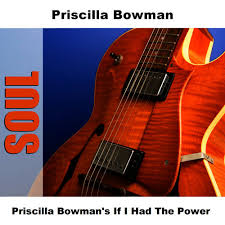 Priscilla Bowman: Priscilla Bowman's If I Had The Power - Music Streaming -  Listen on Deezer