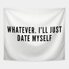 happy single whatever i ll just date myself funny joke