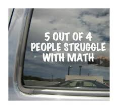 5 Out Of 4 People Struggle With Math Funny Decal Car Vinyl Decal Sticker 02043 Ebay