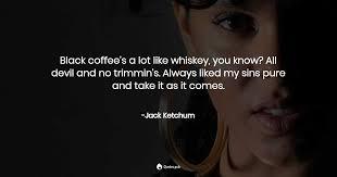 black coffee s a lot like whiskey yo jack ketchum quotes pub