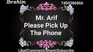 mr arif please pick up the phone new