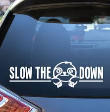 This Adorable Vinyl Decal Is Perfect For Sloth Lovers Remind Your Fellow Drivers To Slow The Sloth Down In The Cutes Car Decals Vinyl Custom Vinyl Decal Vinyl