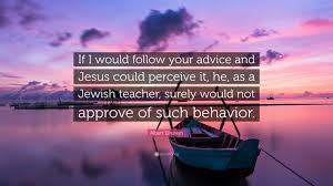 "albert einstein quote ""if i would follow your advice and jesus"