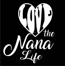 Love The Nana Life Vinyl Decal Nana Car Decal Laptop Decal Tablet Decal Window Decal Sticker Vinyl Decals Laptop Decal Nana
