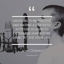 choosing to be positive and having joel osteen about attitude