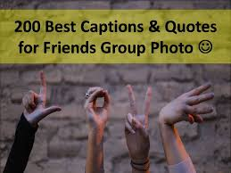 best captions quotes for friends group photo
