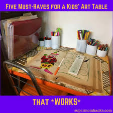 Five Must Haves For A Kids Art Table That Works Super Mom Hacks