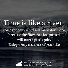 time is like a river you cannot touch tne same water twice