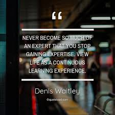 never become so much of an expe denis waitley about experience