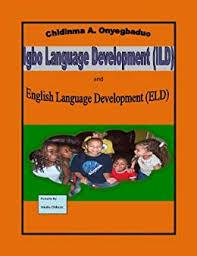 Amazon   Igbo Language Development (ILD) and English Language Development  (ELD) (English Edition) [Kindle edition] by Onyegbaduo, Chidinma, Chikezie,  Amaka, Davidson, Ada   Language Instruction   Kindleストア