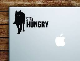 Wolf Stay Hungry Laptop Wall Decal Sticker Vinyl Art Quote Macbook Dec Boop Decals