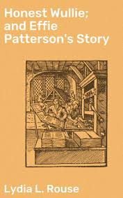 Read Honest Wullie; and Effie Patterson's Story Online by Lydia L. Rouse |  Books