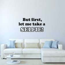But First Let Me Take A Selfie Wall Decal Vinyl Saying Fun Words Girls Room D Wall Decal
