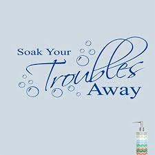 Amazon Com Soak Your Troubles Away Wall Decal Sticker Quote Bathroom Shower Home Kitchen