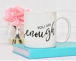 you are enough mug you are enough inspirational quotes mugs