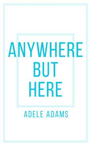 Anywhere But Here by Adele Adams