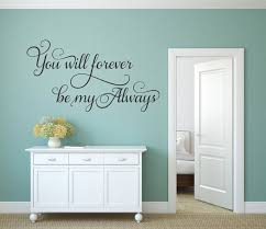 You Will Forever Be My Always Wall Decal Romantic Decal Master Bedroom Decal Love Wall Decal Always And Forever Vinyl Decal Wedding Decor Wall Decals For Bedroom Vinyl Wall Decal Quote