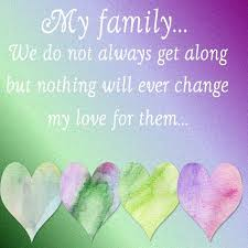 me and my family dont always get along but nothing wil change my