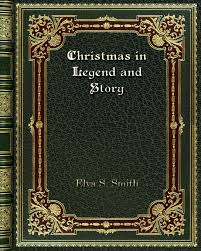 Christmas in Legend and Story: Elva S. Smith: 9780368256288 ...